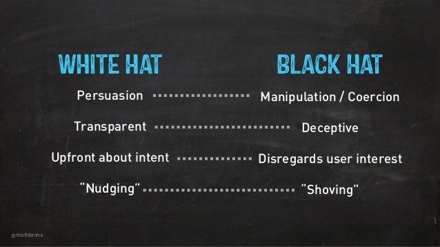 "@mattdanna Persuasion ! Transparent ! Upfront about intent ! ""Nudging"" Manipulation / Coercion ! Deceptive ! Disregards us..."