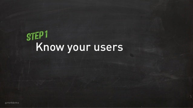 @mattdanna Know your users Step 1