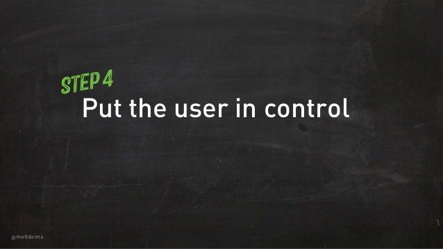 @mattdanna Put the user in control Step 4