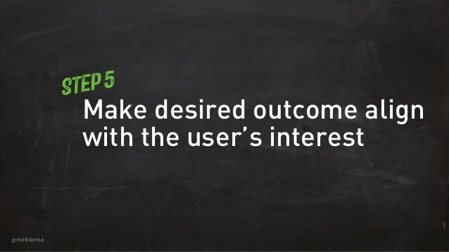 @mattdanna Make desired outcome align with the user's interest Step 5