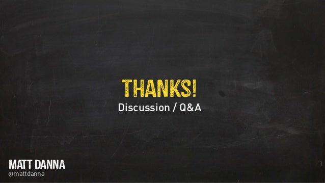 Discussion / Q&A Thanks! @mattdanna MATT DANNA