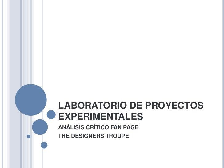 LABORATORIO DE PROYECTOS EXPERIMENTALES<br />ANÁLISIS CRÍTICO FAN PAGE<br />THE DESIGNERS TROUPE<br />