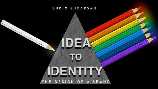 IDEA IDENTITY TO S U D I O S U D A R S A N T H E D E S I G N O F A B R A N D