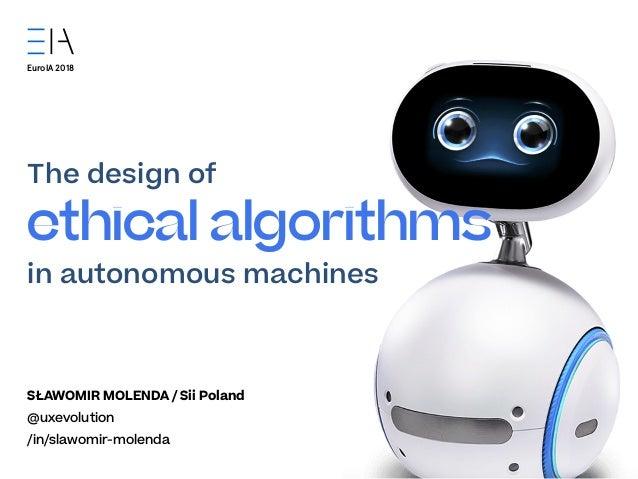 ze The design of ethical algorithms in autonomous machines SŁAWOMIR MOLENDA / Sii Poland @uxevolution /in/slawomir-molenda...