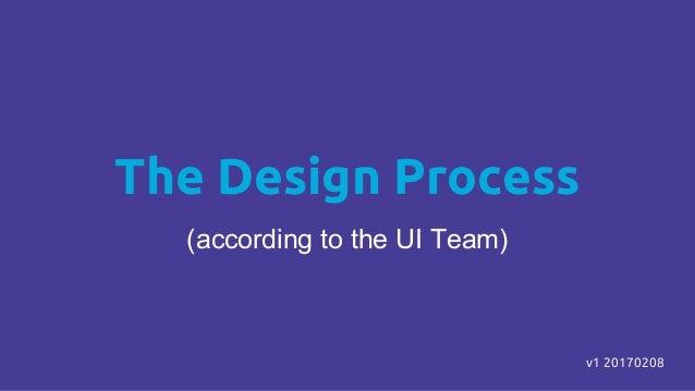 The Design Process (according to the UI Team) v1 20170208