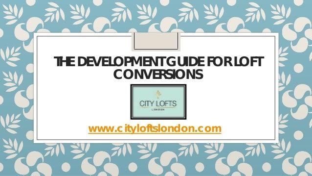 THE DEVELOPMENT GUIDE FOR LOFT CONVERSIONS www.cityloftslondon.com