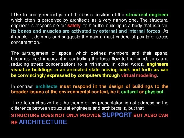 I like to briefly remind you of the basic position of the structural engineer which often is perceived by architects as a ...