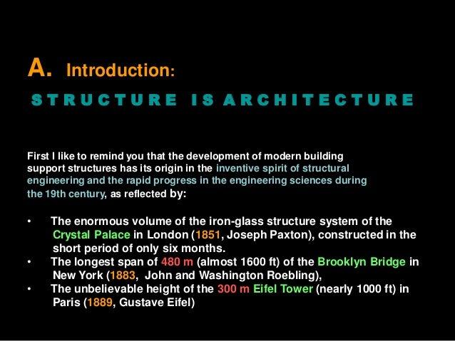 A. Introduction: S T R U C T U R E I S A R C H I T E C T U R E First I like to remind you that the development of modern b...