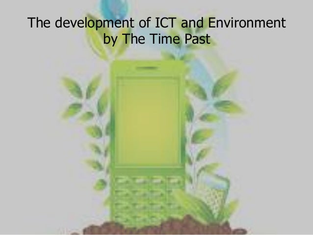 The development of ICT and Environment by The Time Past