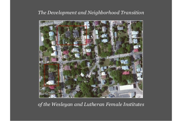 The Development and Neighborhood Transition of the Wesleyan and Lutheran Female Institutes 1/7/16, 4:23 PMArcGIS - Additio...