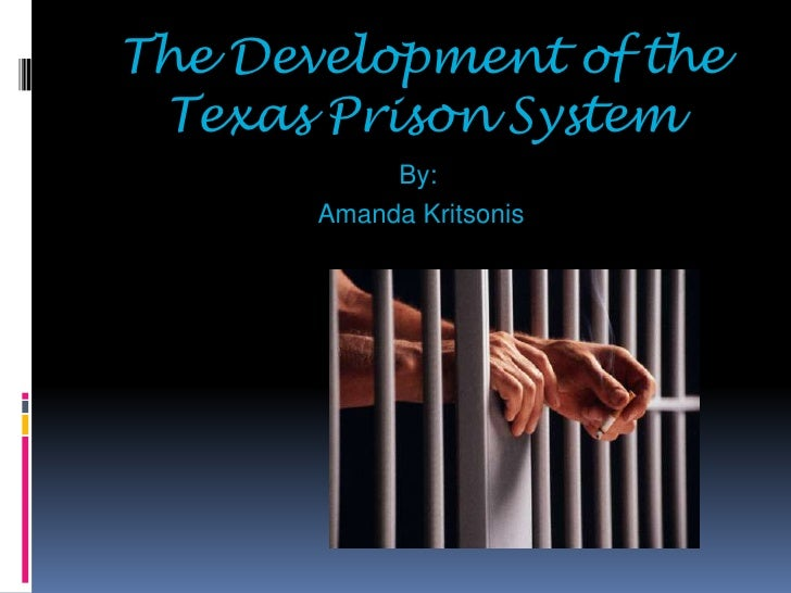 The Development of the Texas Prison System<br />By:<br /> Amanda Kritsonis<br />