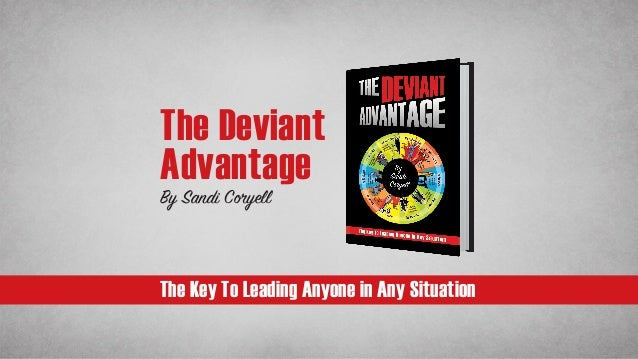 The Key To Leading Anyone in Any Situation The Deviant Advantage By Sandi Coryell
