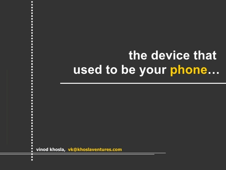 the device that  used to be your  phone … vinod khosla,  [email_address]