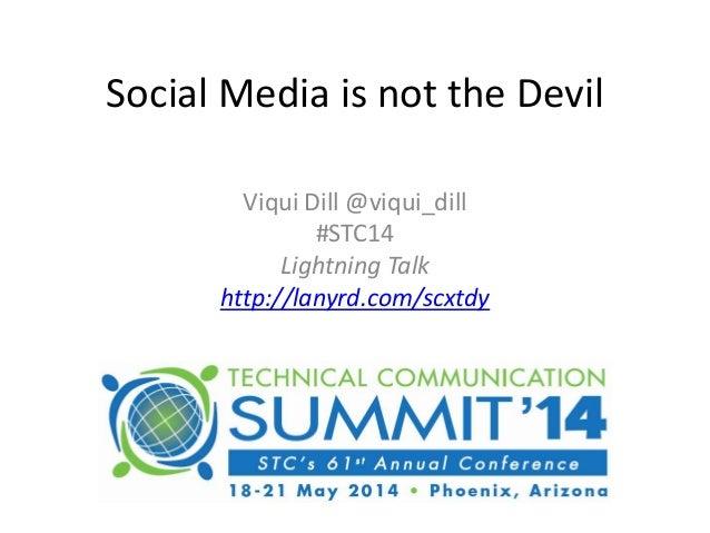 Social Media is not the Devil Viqui Dill @viqui_dill #STC14 Lightning Talk http://lanyrd.com/scxtdy