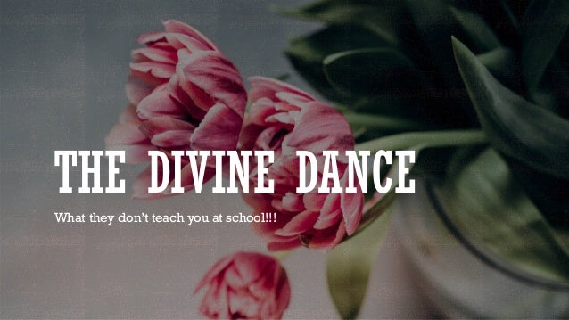 THE DIVINE DANCE What they don't teach you at school!!!