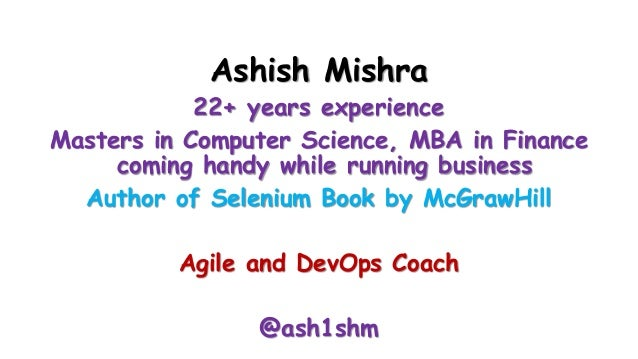 Ashish Mishra 22+ years experience Masters in Computer Science, MBA in Finance coming handy while running business Author ...
