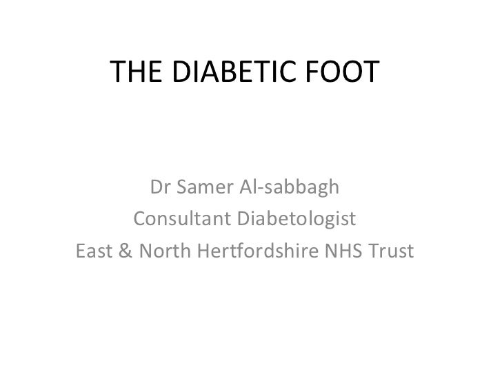 THE DIABETIC FOOT        Dr Samer Al-sabbagh      Consultant DiabetologistEast & North Hertfordshire NHS Trust