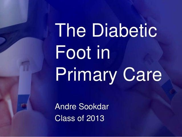 The DiabeticFoot inPrimary CareAndre SookdarClass of 2013