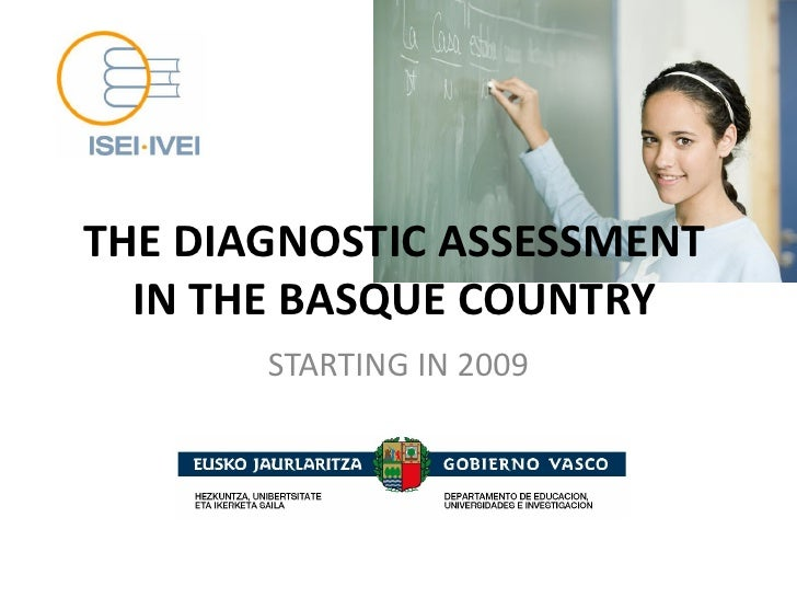 THE DIAGNOSTIC ASSESSMENT   IN THE BASQUE COUNTRY        STARTING IN 2009