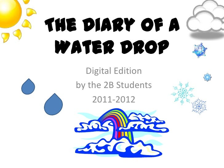 The Diary of a Water Drop     Digital Edition   by the 2B Students       2011-2012