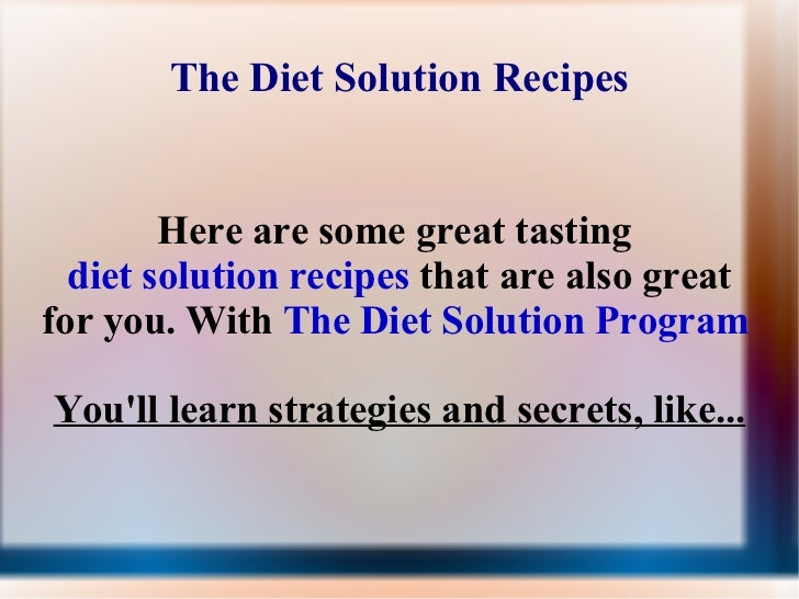 The Diet Solution Recipes Here are some great tasting  diet solution recipes  that are also great for you. With  The Diet ...