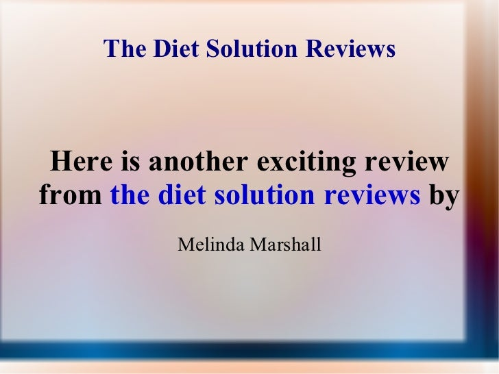 The Diet Solution Reviews Here is another exciting review from  the diet solution reviews  by Melinda Marshall
