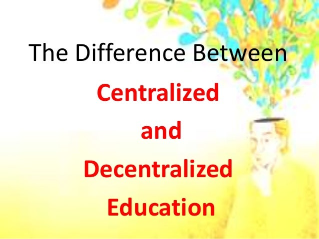 difference between centralization and decentralization This article attempts to clarify the differences between centralization and decentralization in an organisation, in both tabular form and in points centralization is the systematic and consistent concentration of authority at central points.