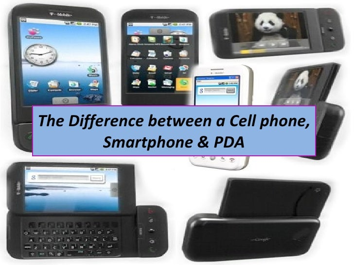 The Difference between a Cell phone, Smartphone & PDA