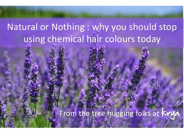 Natural or Nothing : why you should stop using chemical hair colours today From the tree hugging folks at krya