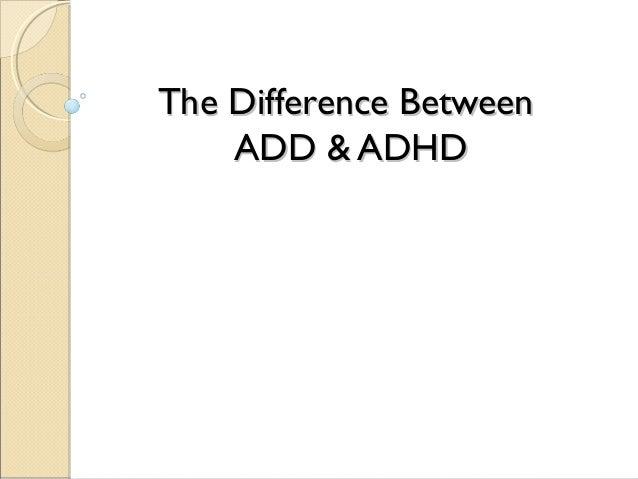 The Difference BetweenThe Difference BetweenADD & ADHDADD & ADHD