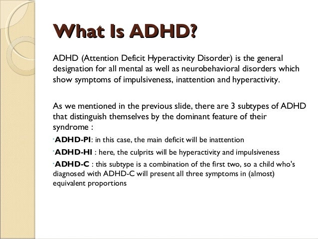 a description of what adhd is Of another interest, however, is an earlier mention or description of add/adhd by a dr heinrich hoffman and an even earlier mention from dr alexander crichton dr hoffman was a physician during 1845 and an author of children's books.