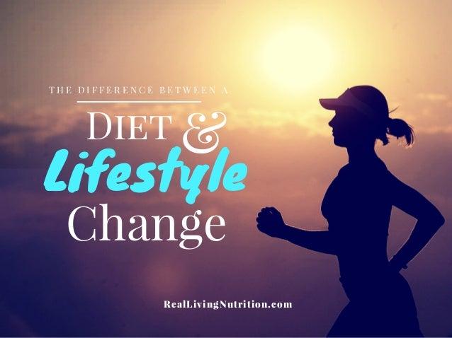 &Diet Lifestyle T H E D I F F E R E N C E B E T W E E N A Change RealLivingNutrition.com