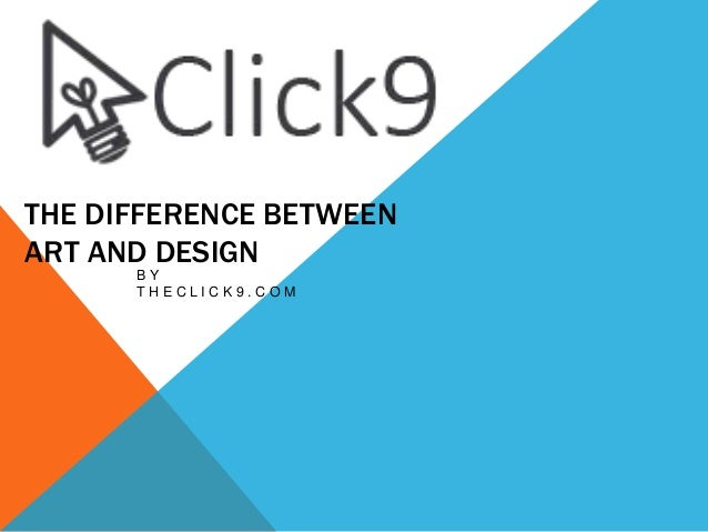THE DIFFERENCE BETWEEN ART AND DESIGN B Y T H E C L I C K 9 . C O M