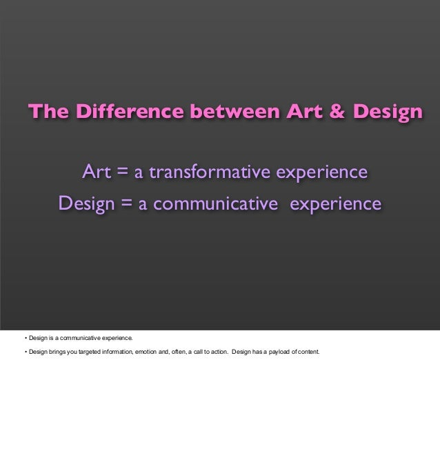 the differences between art and design I was at home contemplating what the difference between design and art is but i do know that if we look at the differences between art and design we will see a.