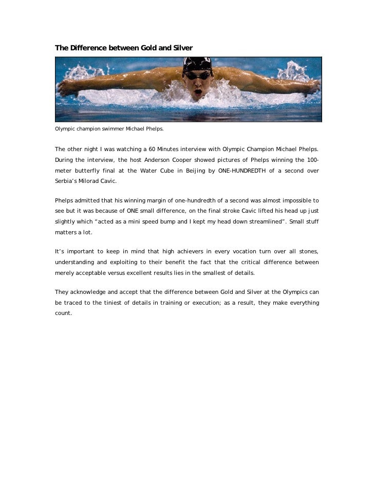 The Difference between Gold and Silver     Olympic champion swimmer Michael Phelps.   The other night I was watching a 60 ...
