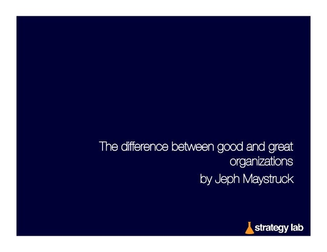 The difference between good and great organizations by Jeph Maystruck