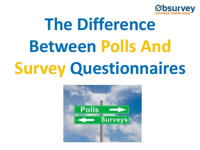 The Difference Between Polls And Survey Questionnaires