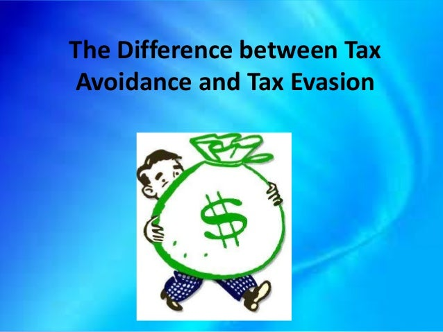 the distinction between tax avoidance and Read ahead for our overview of the differences between the two tax evasion tax evasion is a crime that occurs when someone illegally evades payment on their taxes.