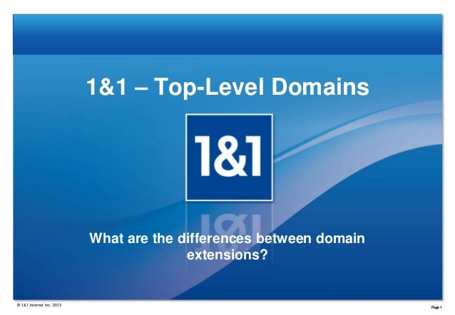 1&1 – Top-Level Domains  What are the differences between domain extensions?  ® 1&1 Internet Inc. 2013  Page 1