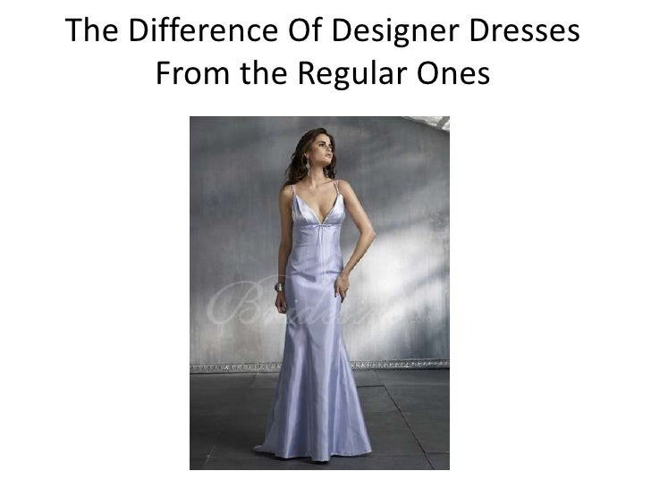 The Difference Of Designer Dresses      From the Regular Ones