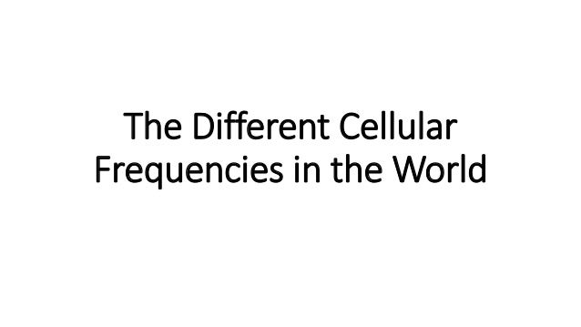 The Different Cellular Frequencies in the World