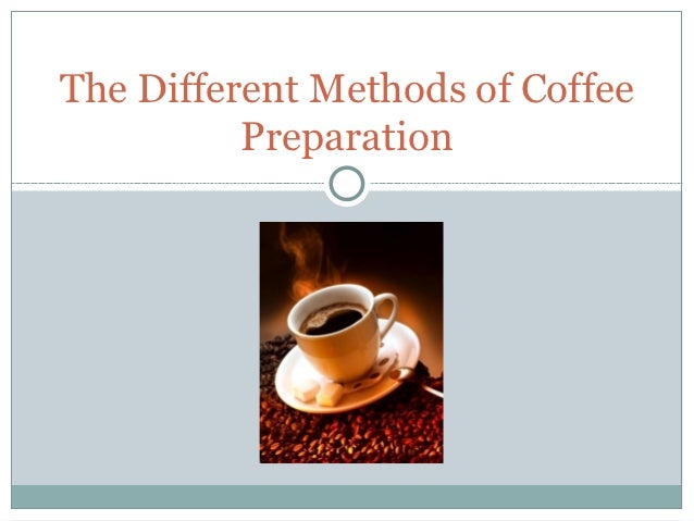 The Different Methods of Coffee          Preparation