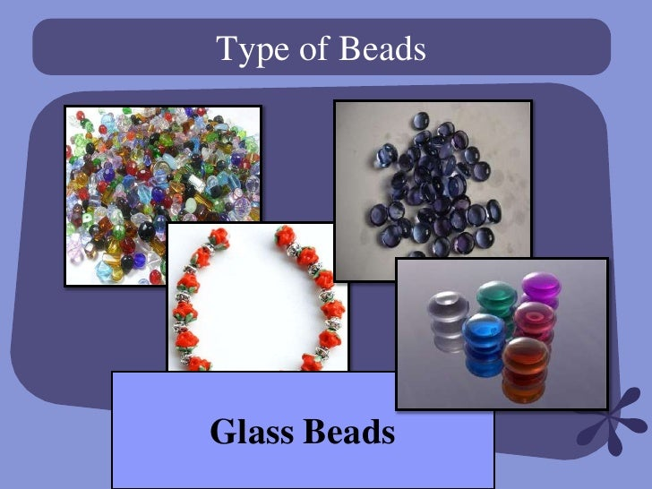 different types and uses of beads ==common types of glass bead manufacture== wwwmiyuki two colors when viewed at different angles beads can can be used to make beads.
