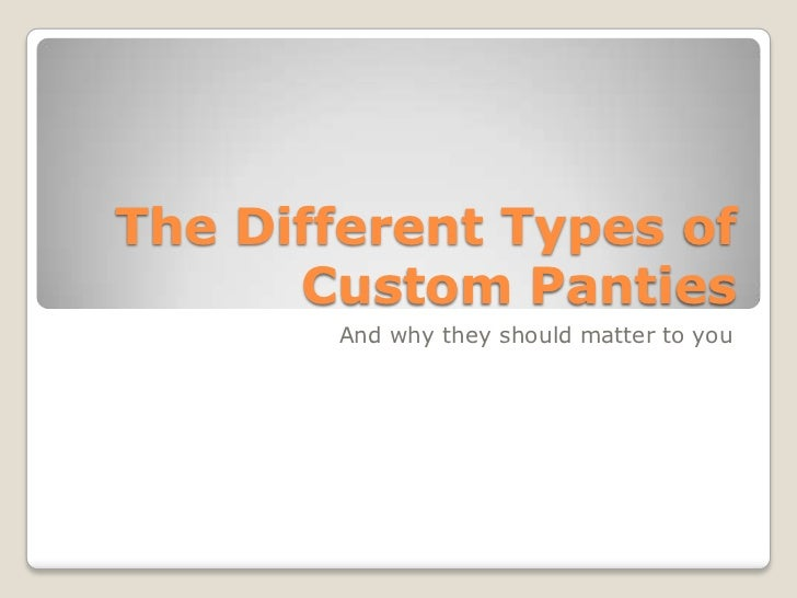 The Different Types of      Custom Panties       And why they should matter to you