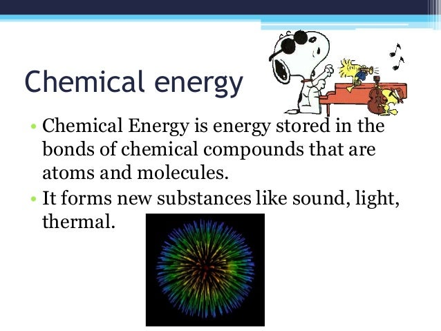 Chemical energy • Chemical Energy is energy stored in the bonds of chemical compounds that are atoms and molecules. • It f...