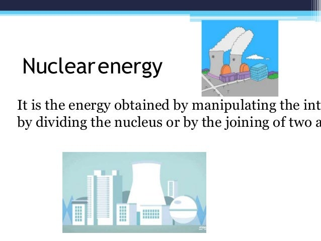 It is the energy obtained by manipulating the inte by dividing the nucleus or by the joining of two a Nuclearenergy