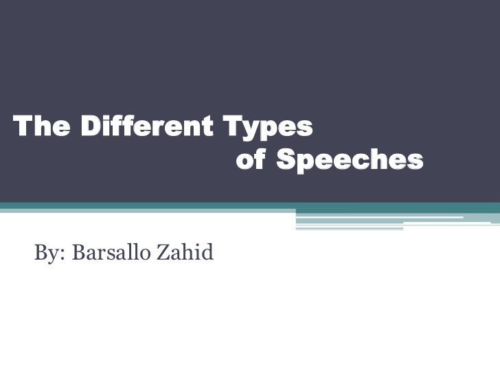 The Different Types               of Speeches By: Barsallo Zahid