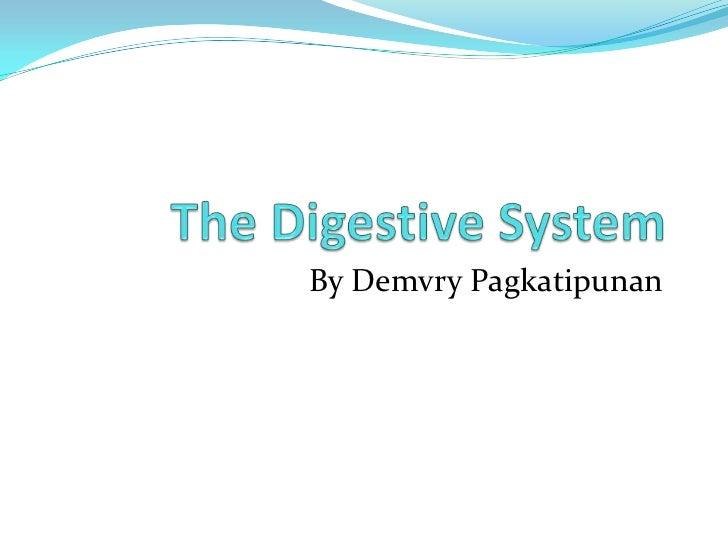 The Digestive System<br />By DemvryPagkatipunan<br />