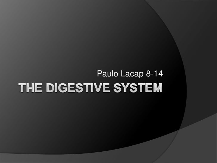 The Digestive System<br />Paulo Lacap 8-14 <br />