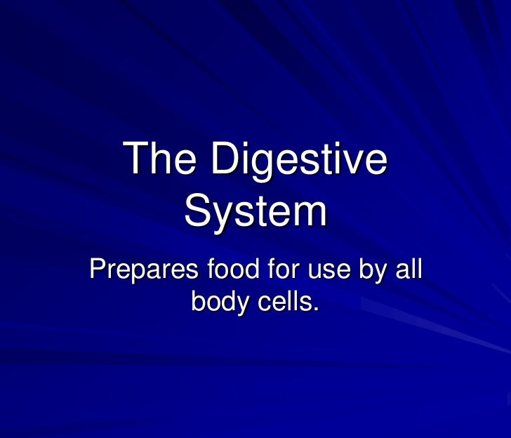 The Digestive    SystemPrepares food for use by all       body cells.